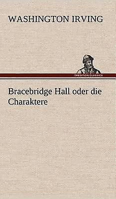 Bracebridge Hall Oder Die Charaktere by Irving & Washington