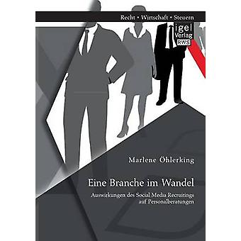 Eine Branche Im Wandel Auswirkungen Des Social Media Recruitings Auf Personalberatungen by Ohlerking & Marlene