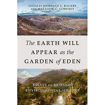 The Earth Will Appear as the Garden of Eden: Essays� on Mormon Environmental History