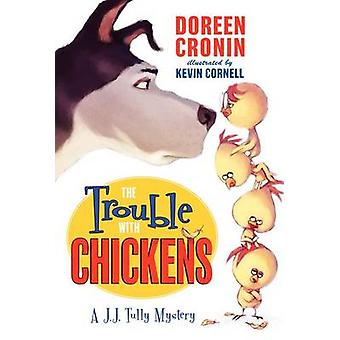 The Trouble with Chickens - A J. J. Tully Mystery by Doreen Cronin - K