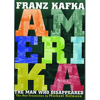 Amerika - The Man Who Disappeared (New edition) by Franz Kafka - 97808