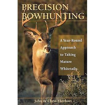 Precision Bowhunting A Year Round by John Eberhart - 9780811732390 Bo