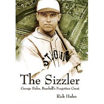 Sizzler - George Sisler - Baseball's Forgotten Great by Rick Huhn - 97