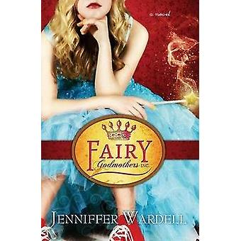 Fairy Godmothers Inc. by Jenniffer Wardell - 9780988649156 Book