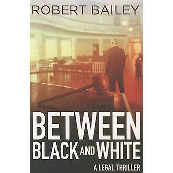 Between Black and White by Robert Bailey - 9781503953079 Book