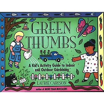 Green Thumbs - A Kid's Activity Guide to Indoor and Outdoor Gardening