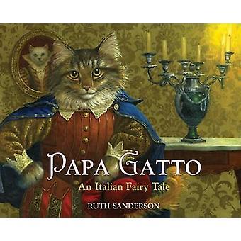 Papa Gatto - An Italian Fairy Tale by Ruth Sanderson - Ruth Sanderson