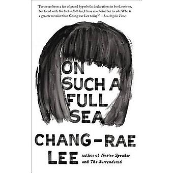 On Such a Full Sea by Chang-Rae Lee - 9781594632891 Book