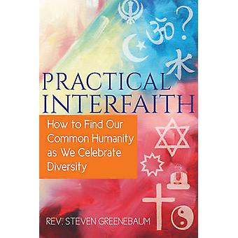 Practical Interfaith - How to Find Our Common Humanity as We Celebrate