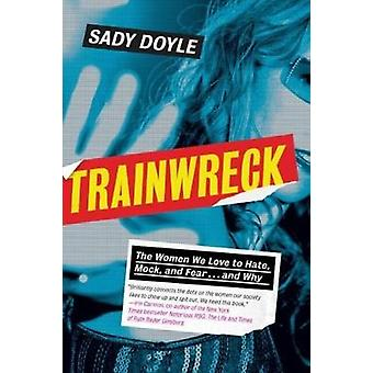 Trainwreck - The Women We Love to Hate - Mock - and Fear - and Why by