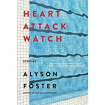 Heart Attack Watch by Alyson Foster - 9781620405437 Book