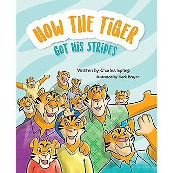How the Tiger Got His Stripes by Charles Epting - 9781684014484 Book