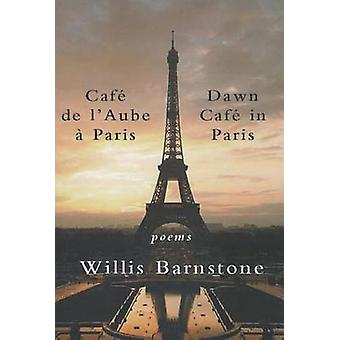 Cafe de l'Aube a Paris / Dawn Cafe in Paris by Willis Barnstone - 978