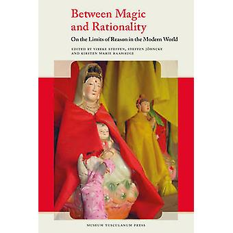 Between Magic & Rationality - On the Limits of Reason in the Modern Wo