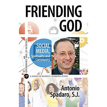 Friending God - Social Media - Spirituality - and Community by Antonio