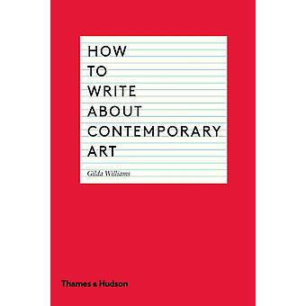 How to Write About Contemporary Art (Paperback) by Williams Gilda