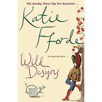 Wild Designs by Katie Fforde - 9780099446675 Book