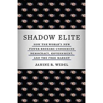 Schaduw Elite - hoe's werelds nieuwe machtsmakelaars democratie ondermijnen-