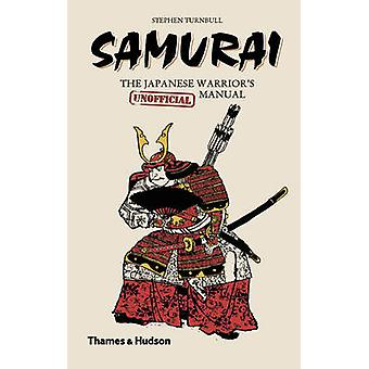 Samurai - The Japanese Warrior's (Unofficial) Manual by Stephen Turnbu