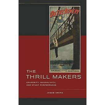 The Thrill Makers - Celebrity - Masculinity - and Stunt Performance by