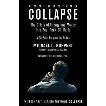 Confronting Collapse - The Crisis of Energy & Money in a Post Peak Oil