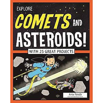 Explore Comets and Asteroids! - With 25 Great Projects by Anita Yasuda