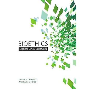 Bioethics - Legal and Clinical Case Studies by Gary Eugene Jones - 978
