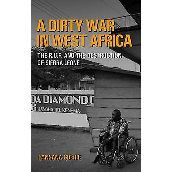 A Dirty War in West Africa - The R.U.F. and the Destruction of Sierra