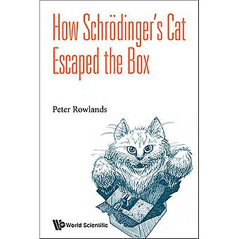 How Schrodinger's Cat Escaped the Box by Peter Rowlands - 97898146351