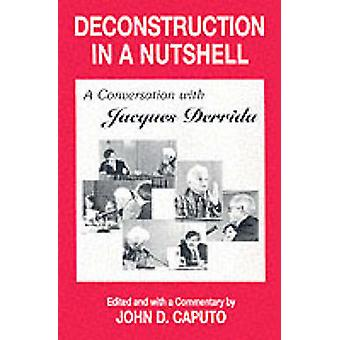 Deconstruction in a Nutshell - Conversation with Jacques Derrida by Jo