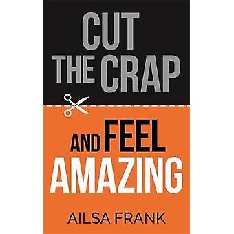 Cut the Crap et me sens étonnant par Ailsa Frank - livre 9781781809228