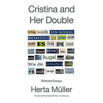 Cristina and Her Double - Selected Essays by Herta Muller - Geoffrey M