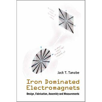 Iron Dominated Electromagnets - Design - Fabrication - Assembly and Me