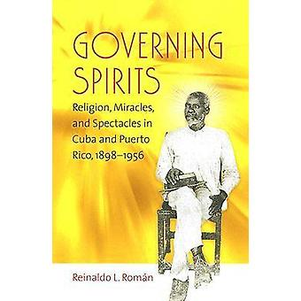 Governing Spirits - Religion - Miracles - and Spectacles in Cuba and P