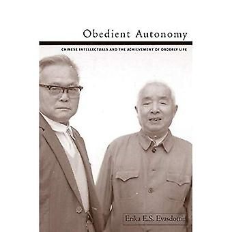 Obedient Autonomy : Chinese Intellectuals and the Achievement of Orderly Life