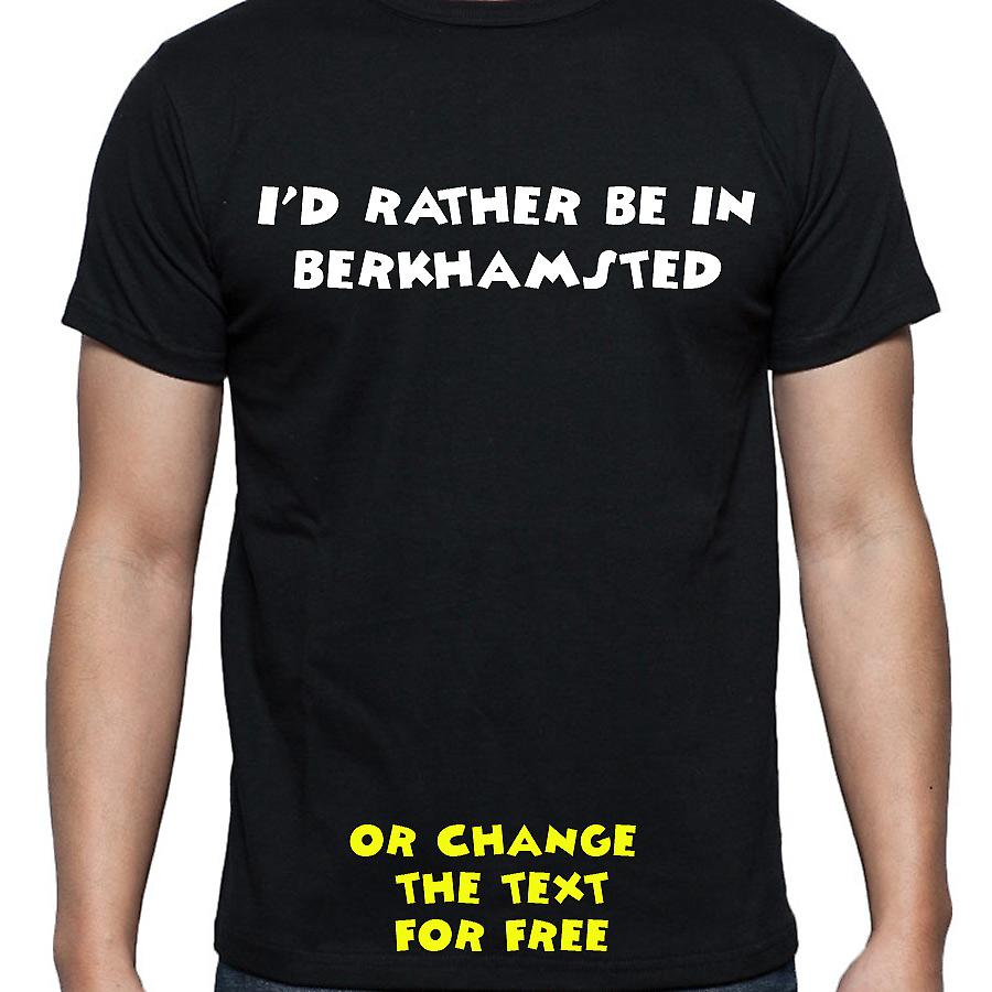 I'd Rather Be In Berkhamsted Black Hand Printed T shirt