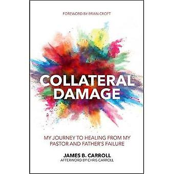Collateral Damage: My Journey to Healing from My� Pastor and Father's Failure (Practical Shepherding)