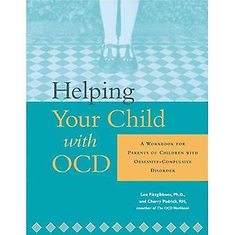 Aider votre enfant avec trouble obsessionnel-compulsif: un classeur pour les Parents d'enfants atteints de troubles obsessionnels compulsifs