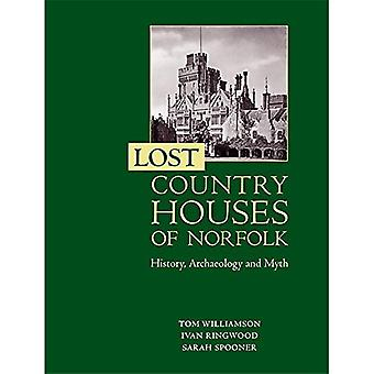 Lost Country Houses of Norfolk: History, Archaeology and Myth