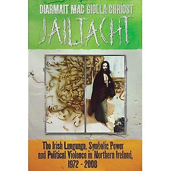 Jailtacht: Iriska, symbolisk makt och politiskt våld i Nordirland 1972-2008