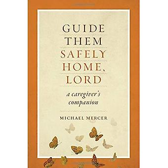 Guide Them Safely Home: A Caregiver's Companion to Support Those Near the End of Life