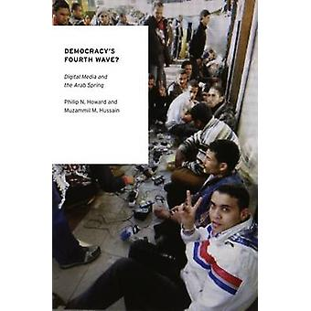 Democracy's Fourth Wave? - Digital Media and the Arab Spring by Philip