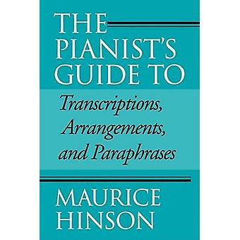 Pianists Guide to Transcriptions Arrangements and Paraphrases by Hinson & Maurice