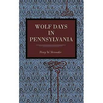 Wolf Days in Pennsylvania by Shoemaker & Henry W.