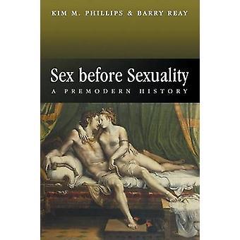 Sex før seksualitet A Premodern historie af Phillips & Kim M.