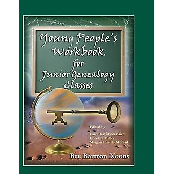 Young Peoples Workbook for Junior Genealogy Classes by Koons & Bee Bartron