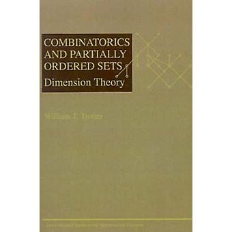 Combinatorics and Partially Ordered Sets Dimension Theory by Trotter & William T.