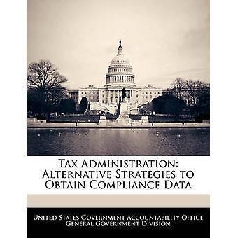 Fiscale administratie alternatieve strategieën om gegevens van de naleving door de Verenigde Staten regering verantwoording te verkrijgen