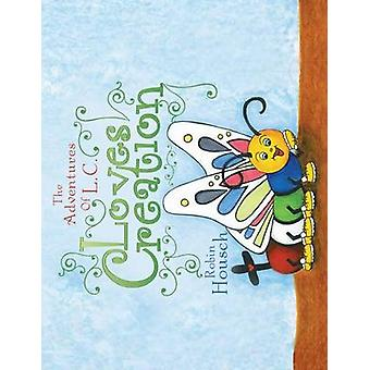 Loves Creation The Adventures of L. C. by Housch & Robin
