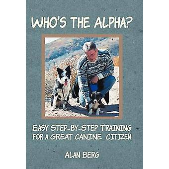 Whos the Alpha Easy StepByStep Training for a Great Canine Citizen by Berg & Alan